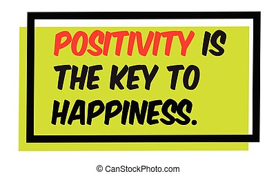 Positivity Is The Key To Happiness motivation quote