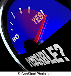 The word Possible on a speedometer with needle racing past No word to point to Yes, a successful outcome or answer to opportunity and possibilities in life, work or career