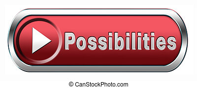 possiblities - possibilities and opportunities button or ...