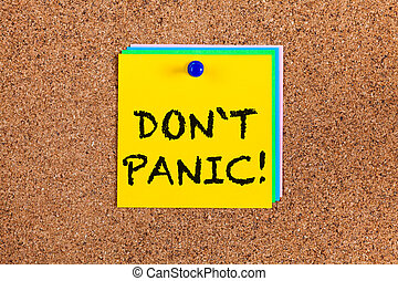 Don`t panic! on corkboard - Post-it notes with words Don`t ...