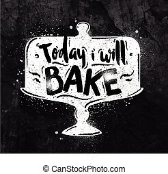 Poster cake lettering today i will bake drawing with chalk on the blackboard