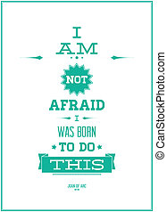 "Poster - ""I AM NOT AFRAID I WAS BORN TO DO THIS"" JOAN OF ARC"
