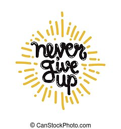 Poster Never Give Up - Card with hand drawn lettering...