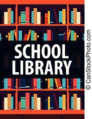 Poster School Library. Book shelf or bookcase on the background.