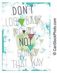 poster., visszanéz, don`t, haladó, irány, nem, grunge, you`...