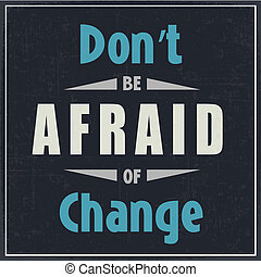 "Don't Afraid of Change - Poster with motivation quote""Don't..."
