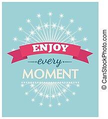 Enjoy every moment. Vector illustration.