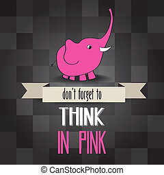 "poster with pink elephant and message"" don't forget to think in pink"""