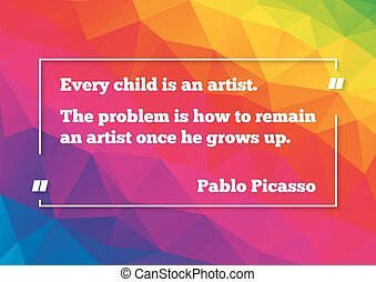 Poster with quotation of Pablo Picasso about artist in ourselves on low polygonal colorful background