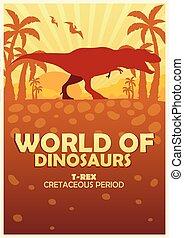 Poster World of dinosaurs. Prehistoric world. T-rex. Cretaceous period.