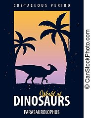 Poster World of dinosaurs. Prehistoric world. Parasaurolophus. Cretaceous period.