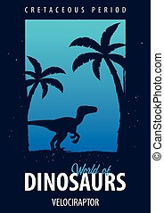 Poster World of dinosaurs. Prehistoric world. Velociraptor. Cretaceous period.