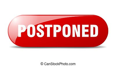 postponed button. rounded glass sign. sticker. banner