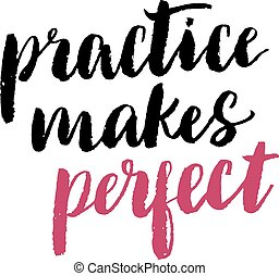 Practice Makes Perfect Quote Inspiration Motivation Practice