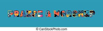 Praise & Worship Concept Word Art Illustration - The words...