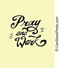 Pray and work - Hand drawn vector illustration or drawing of...