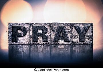 "Pray Concept Vintage Letterpress Type - The word ""PRAY""..."
