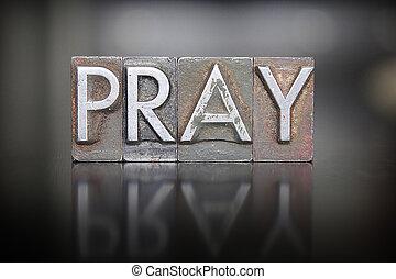 Pray Letterpress - The word PRAY written in vintage lead...