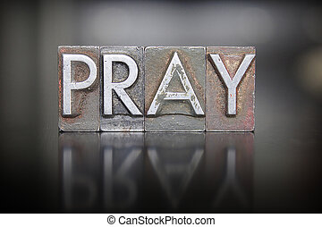 Pray Letterpress - The word PRAY written in vintage lead...