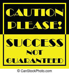 precaución, por favor, éxito, no, guaranteed