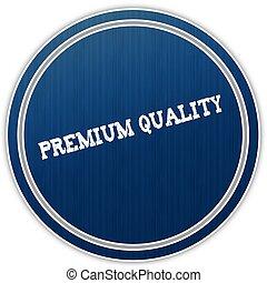 PREMIUM QUALITY distressed text on blue round badge.