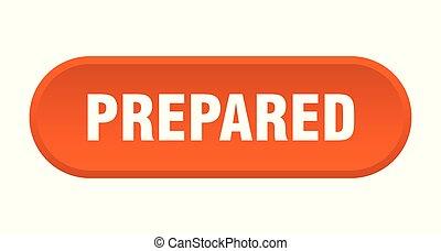prepared button. prepared rounded orange sign. prepared