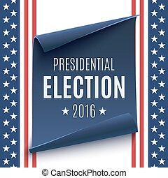 Presidential Election 2016 background on american flag and blue, curved paper banner. Poster, brochure or flyer template. Vector illustration.