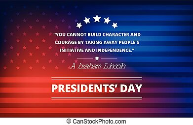 """Presidents day background with Abraham Lincoln inspirational quote - vector illustration. """"You cannot build character and courage by taking away people's initiative and independence"""""""