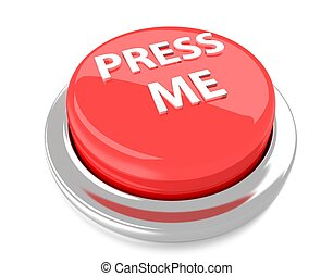 PRESS ME on red push button. 3d illustration. Isolated background.