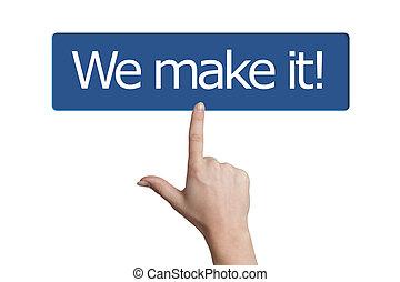 pressing we make it button