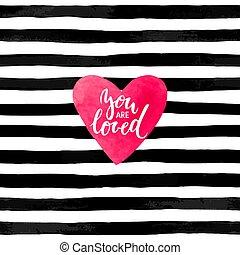 preto branco, experiência listrada, com, aquarela, heart., mão, desenhado, lettering, -, tu, é, amado, inscription., desenho, para, feriado, cartão cumprimento, e, convite, de, a, casório, feliz, valentine, s, dia