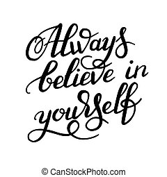 preto branco, mão, lettering, inscrição, always, acreditar, em, tu