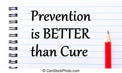 Prevention is Better Then Cure Text written on notebook page, red pencil on the right. Motivational Concept image