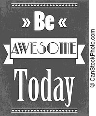 Print - be awesome background, illustration in vector format