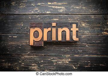 Print Concept Vintage Wooden Letterpress Type Word