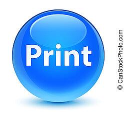 Print glassy cyan blue round button