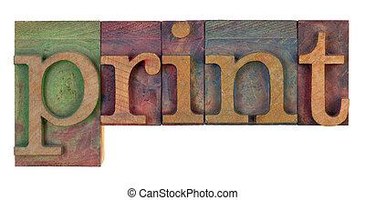 print in wooden letterpress type - the word print in vintage...