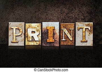 "The word ""PRINT"" written in rusty metal letterpress type on a dark textured grunge background."