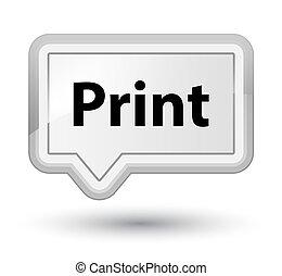 Print prime white banner button