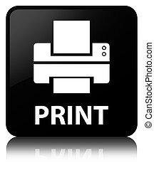 Print (printer icon) black square button