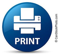 Print (printer icon) blue round button