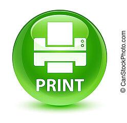 Print (printer icon) glassy green round button