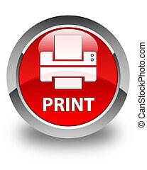 Print (printer icon) glossy red round button