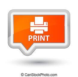 Print (printer icon) prime orange banner button
