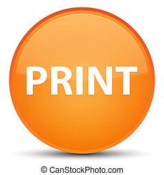 Print special orange round button