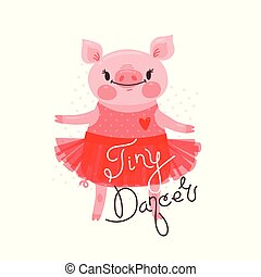 Print, t-shirt design with sweet piglet dancing and the inscription Tiny Dancer. Pig in a ballet skirt. Vector illustration