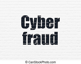Privacy concept: Cyber Fraud on wall background