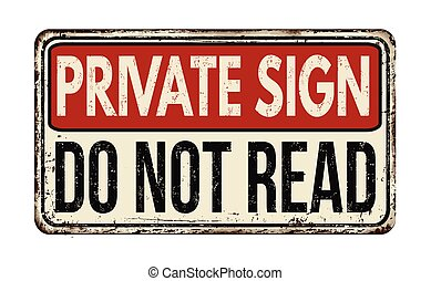 Private sign do not read vintage rusty metal sign