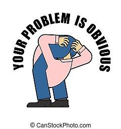 problema, obvious., el suyo, arriba, asno, su, poseer, cabeza, tipo