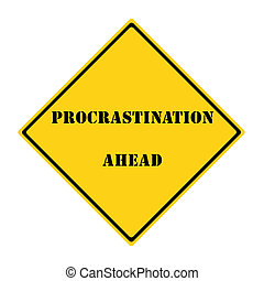 Procrastination Ahead Sign - A yellow and black diamond...